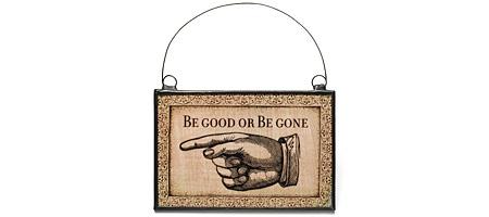 BE GOOD OR BE GONE SIGN - UncommonGoods :  uncommongoods housewares be good or be gone sign favorites