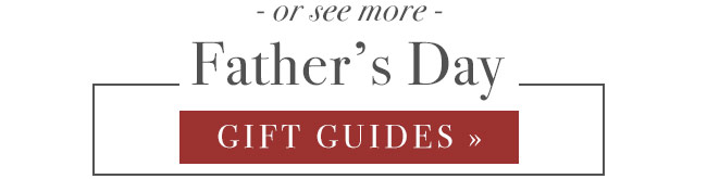 See More Father's Day Gift Guides
