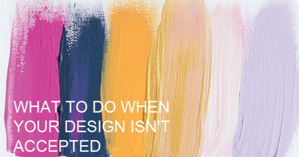 What To Do When Your Design Isn't Accepted
