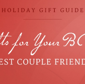14 Gifts for your BCF (Best Couple Friends)