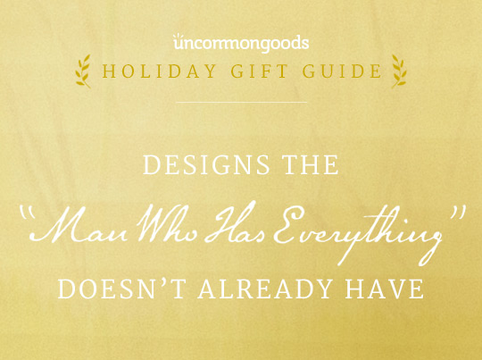Gifts for The Man Who Has Everything That He Doesn't Already Have | Gift Guide for HIM | UncommonGoods