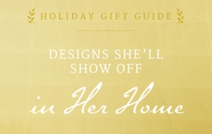 Gifts for Women: 16 Designs She'll Show Off in Her Home