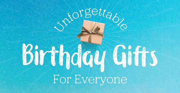 Unforgettable Birthday Gifts For Everyone