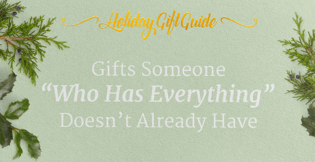 "Gifts Someone ""Who Has Everything"" Doesn't Already Have"