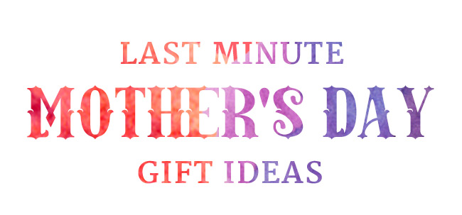Last Minute Mother's Day Gift Ideas 2016 | UncommonGoods